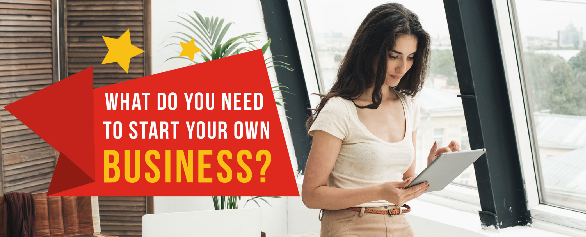 What Do You Need to Start Your Own Business?